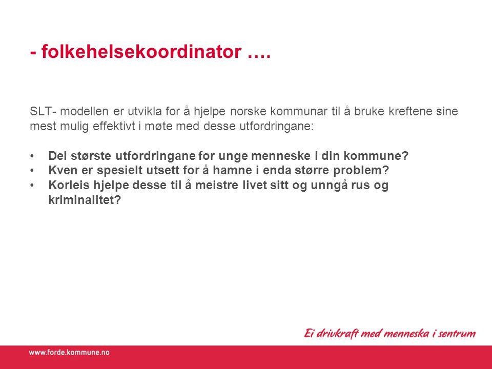 - folkehelsekoordinator …. SLT- modellen er utvikla for å hjelpe norske kommunar til å bruke kreftene sine mest mulig effektivt i møte med desse utfor