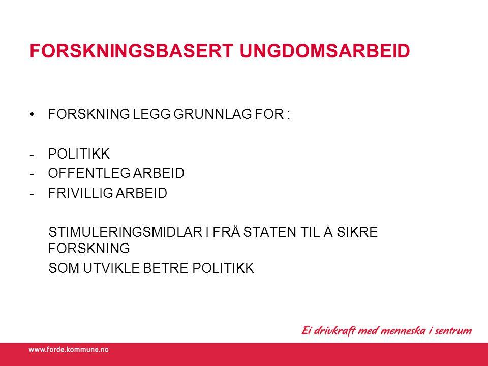 FORSKNINGSBASERT UNGDOMSARBEID FORSKNING LEGG GRUNNLAG FOR : -POLITIKK -OFFENTLEG ARBEID -FRIVILLIG ARBEID STIMULERINGSMIDLAR I FRÅ STATEN TIL Å SIKRE