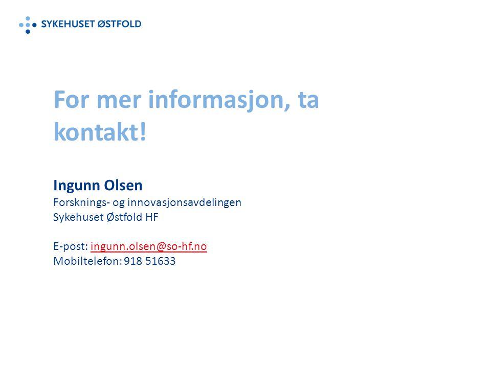 For mer informasjon, ta kontakt! Ingunn Olsen Forsknings- og innovasjonsavdelingen Sykehuset Østfold HF E-post: ingunn.olsen@so-hf.noingunn.olsen@so-h