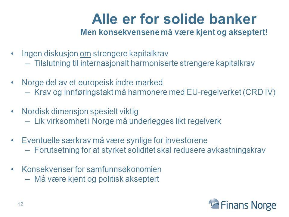 Alle er for solide banker Men konsekvensene må være kjent og akseptert! 12 Ingen diskusjon om strengere kapitalkrav –Tilslutning til internasjonalt ha