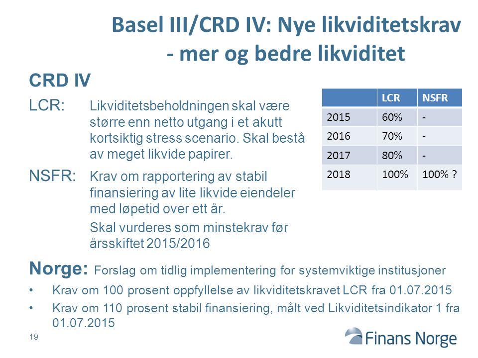 CRD IV LCR: Likviditetsbeholdningen skal være større enn netto utgang i et akutt kortsiktig stress scenario. Skal bestå av meget likvide papirer. NSFR