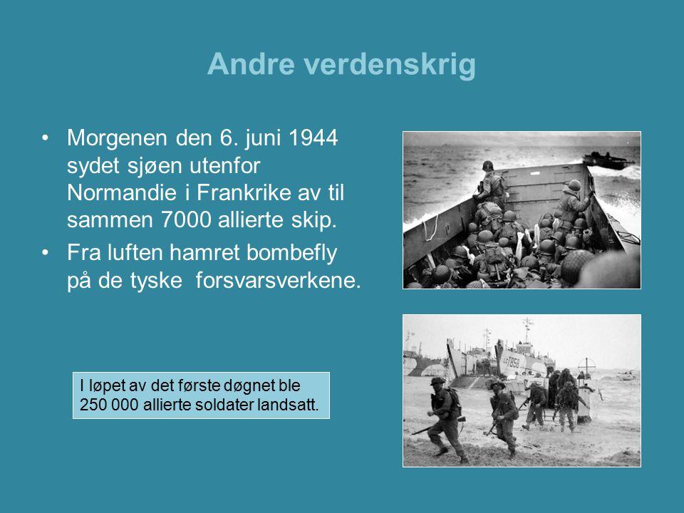 Andre verdenskrig Morgenen den 6. juni 1944 sydet sjøen utenfor Normandie i Frankrike av til sammen 7000 allierte skip. Fra luften hamret bombefly på