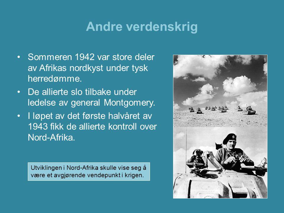 Andre verdenskrig Sommeren 1942 var store deler av Afrikas nordkyst under tysk herredømme. De allierte slo tilbake under ledelse av general Montgomery