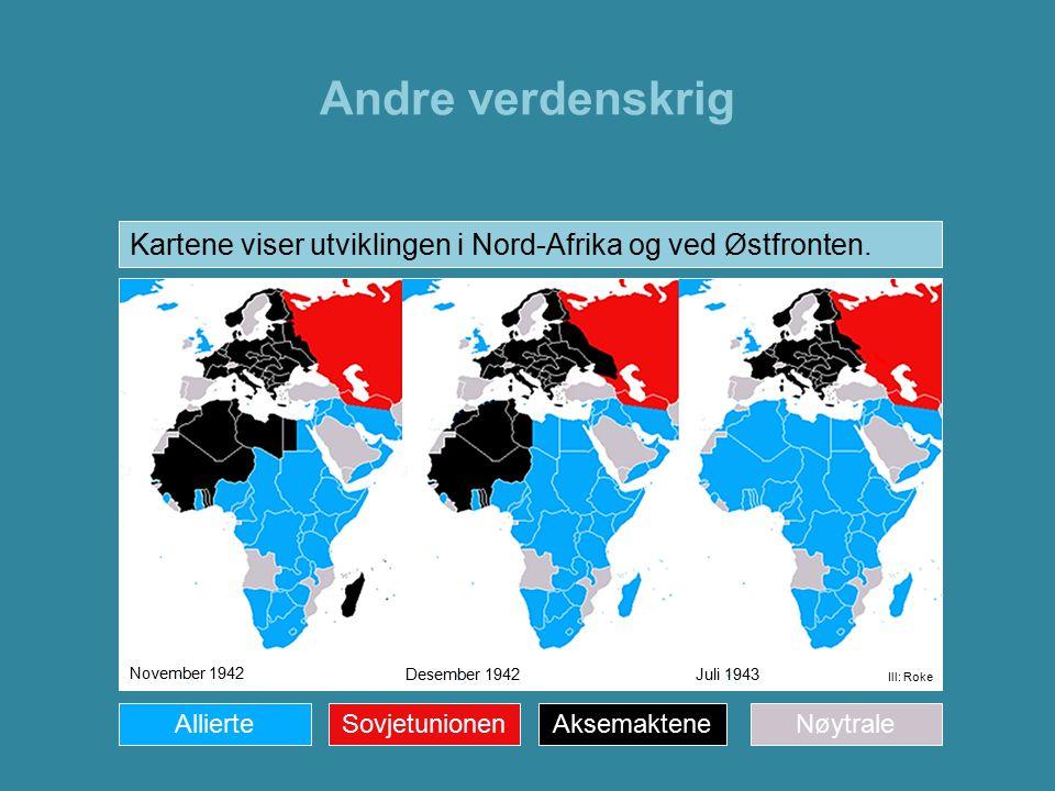 Andre verdenskrig Juli 1943Desember 1942 November 1942 AllierteAksemakteneNøytraleSovjetunionen Ill: Roke Kartene viser utviklingen i Nord-Afrika og v