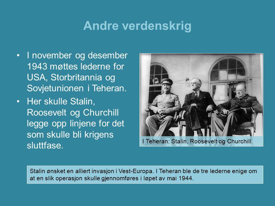 Andre verdenskrig I november og desember 1943 møttes lederne for USA, Storbritannia og Sovjetunionen i Teheran. Her skulle Stalin, Roosevelt og Church