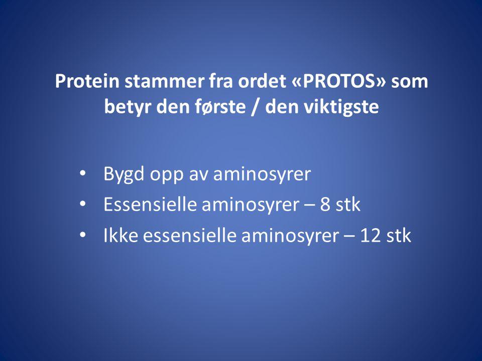 Protein stammer fra ordet «PROTOS» som betyr den første / den viktigste Bygd opp av aminosyrer Essensielle aminosyrer – 8 stk Ikke essensielle aminosy