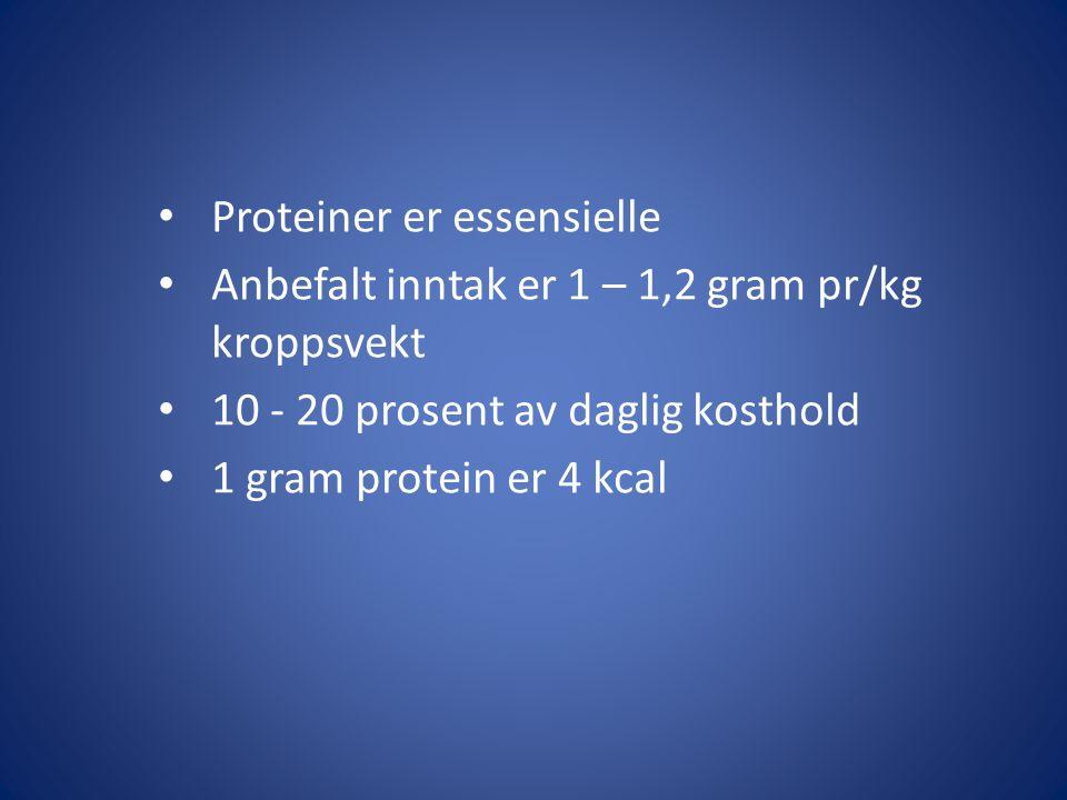 Proteiner er essensielle Anbefalt inntak er 1 – 1,2 gram pr/kg kroppsvekt 10 - 20 prosent av daglig kosthold 1 gram protein er 4 kcal