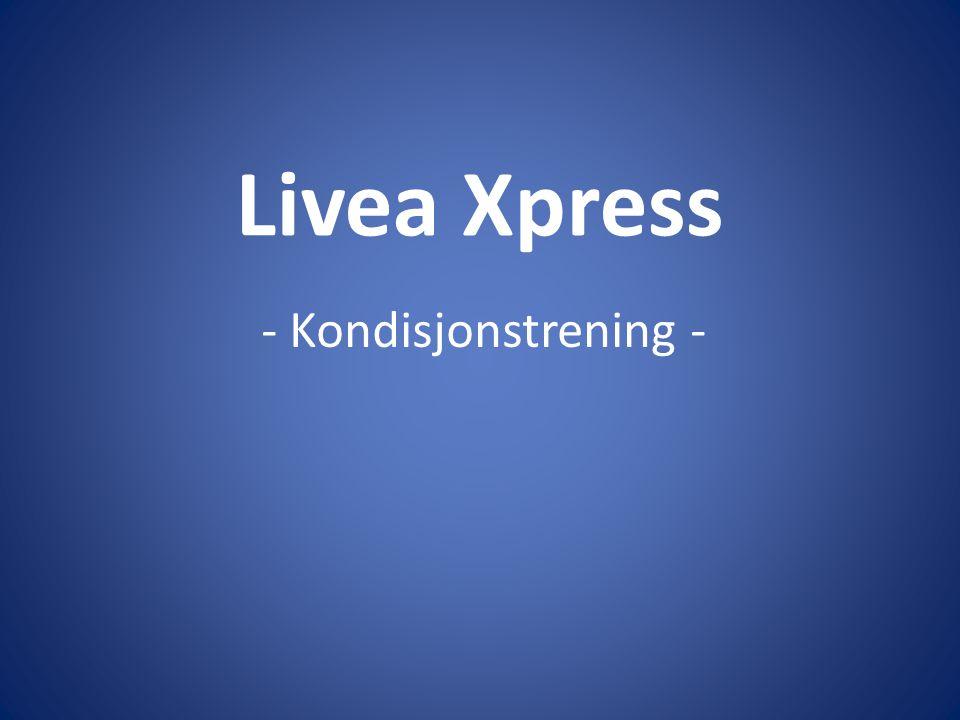 Livea Xpress - Kondisjonstrening -
