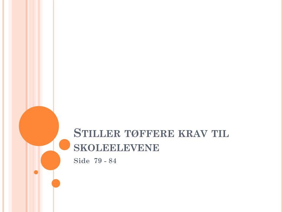 S TILLER TØFFERE KRAV TIL SKOLEELEVENE Side 79 - 84