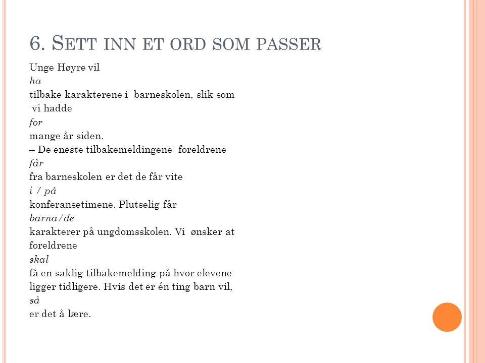 6. S ETT INN ET ORD SOM PASSER Unge Høyre vil ha tilbake karakterene i barneskolen, slik som vi hadde for mange år siden. – De eneste tilbakemeldingen