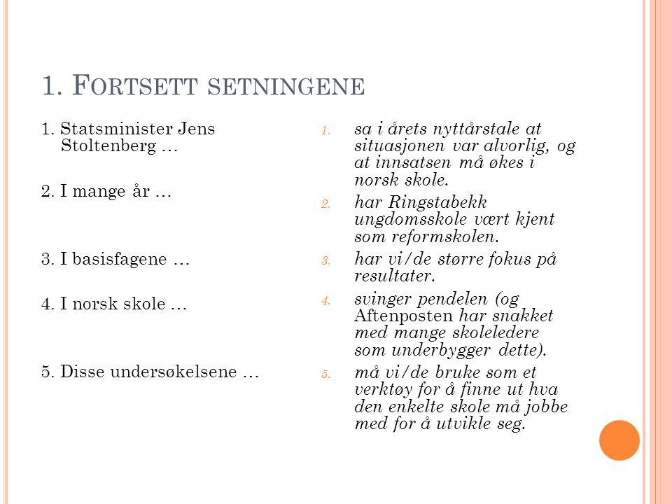 1. F ORTSETT SETNINGENE 1. Statsminister Jens Stoltenberg … 2.
