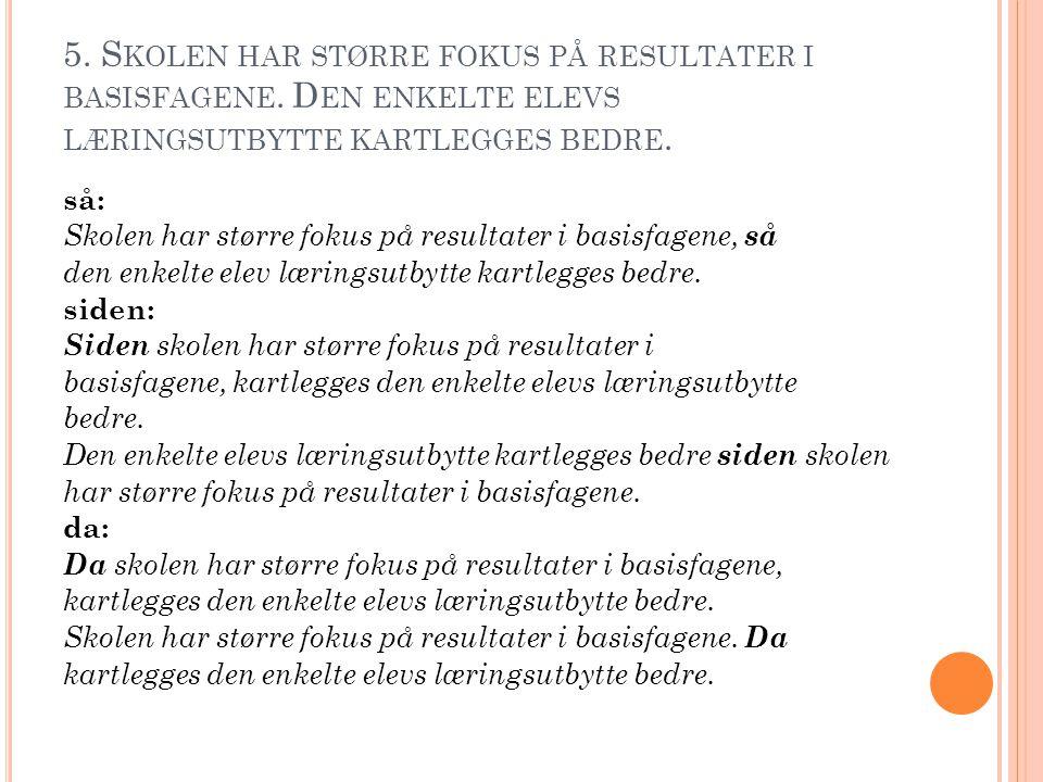 5. S KOLEN HAR STØRRE FOKUS PÅ RESULTATER I BASISFAGENE.