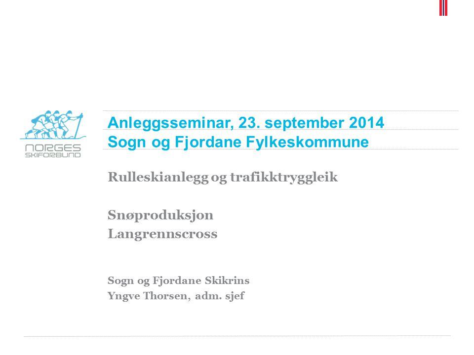 Anleggsseminar, 23. september 2014 Sogn og Fjordane Fylkeskommune Rulleskianlegg og trafikktryggleik Snøproduksjon Langrennscross Sogn og Fjordane Ski