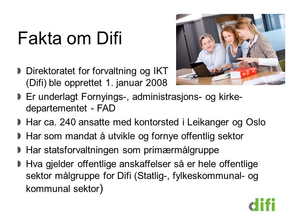 Fakta om Difi Direktoratet for forvaltning og IKT (Difi) ble opprettet 1. januar 2008 Er underlagt Fornyings-, administrasjons- og kirke- departemente