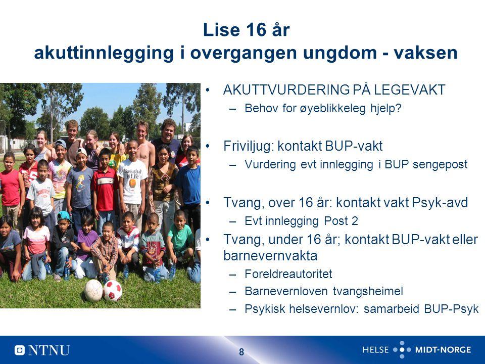 8 Lise 16 år akuttinnlegging i overgangen ungdom - vaksen AKUTTVURDERING PÅ LEGEVAKT –Behov for øyeblikkeleg hjelp.