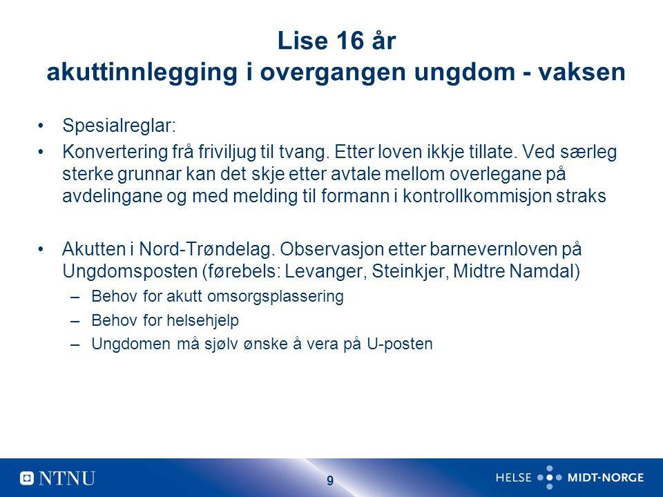 9 Lise 16 år akuttinnlegging i overgangen ungdom - vaksen Spesialreglar: Konvertering frå friviljug til tvang.