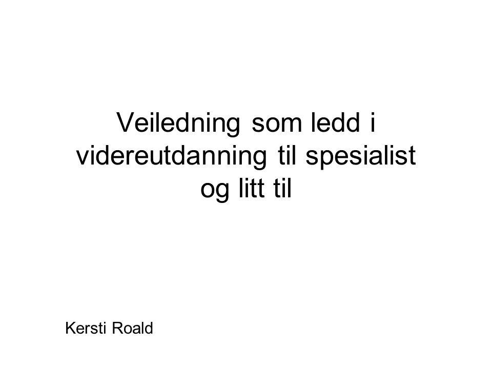 Veiledning som ledd i videreutdanning til spesialist og litt til Kersti Roald