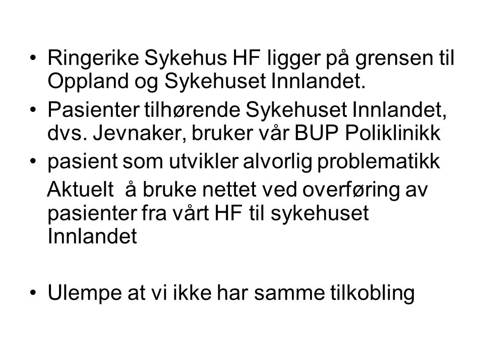 Ringerike Sykehus HF ligger på grensen til Oppland og Sykehuset Innlandet. Pasienter tilhørende Sykehuset Innlandet, dvs. Jevnaker, bruker vår BUP Pol