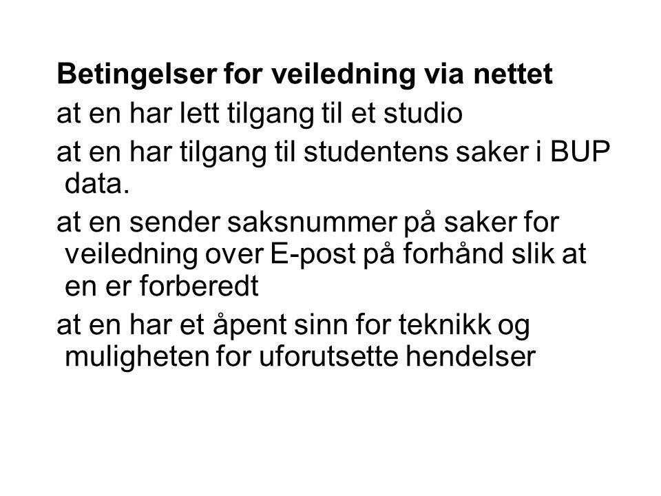 Betingelser for veiledning via nettet at en har lett tilgang til et studio at en har tilgang til studentens saker i BUP data. at en sender saksnummer