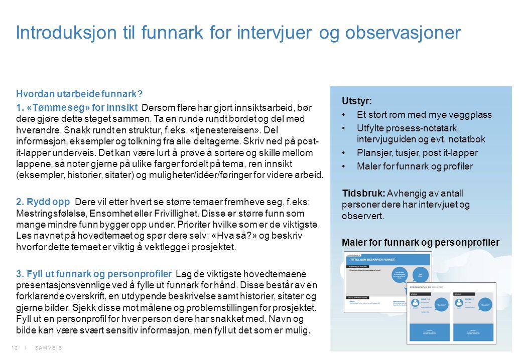 Introduksjon til funnark for intervjuer og observasjoner Hvordan utarbeide funnark? 1. «Tømme seg» for innsikt Dersom flere har gjort innsiktsarbeid,