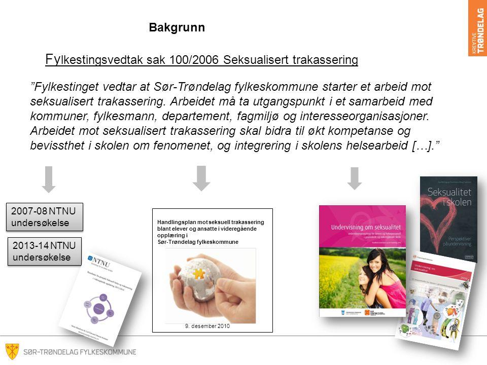 Bakgrunn Fy lkestingsvedtak sak 100/2006 Seksualisert trakassering Fylkestinget vedtar at Sør-Trøndelag fylkeskommune starter et arbeid mot seksualisert trakassering.
