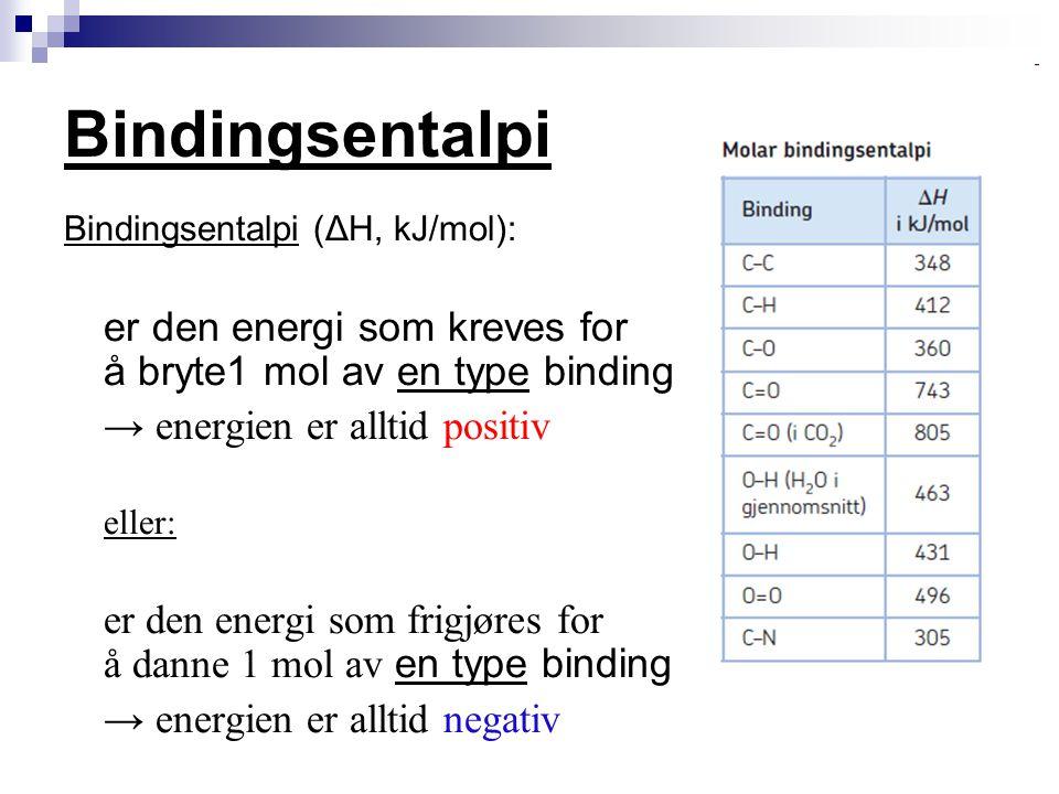 Bindingsentalpi Bindingsentalpi (ΔH, kJ/mol): er den energi som kreves for å bryte1 mol av en type binding → energien er alltid positiv eller: er den