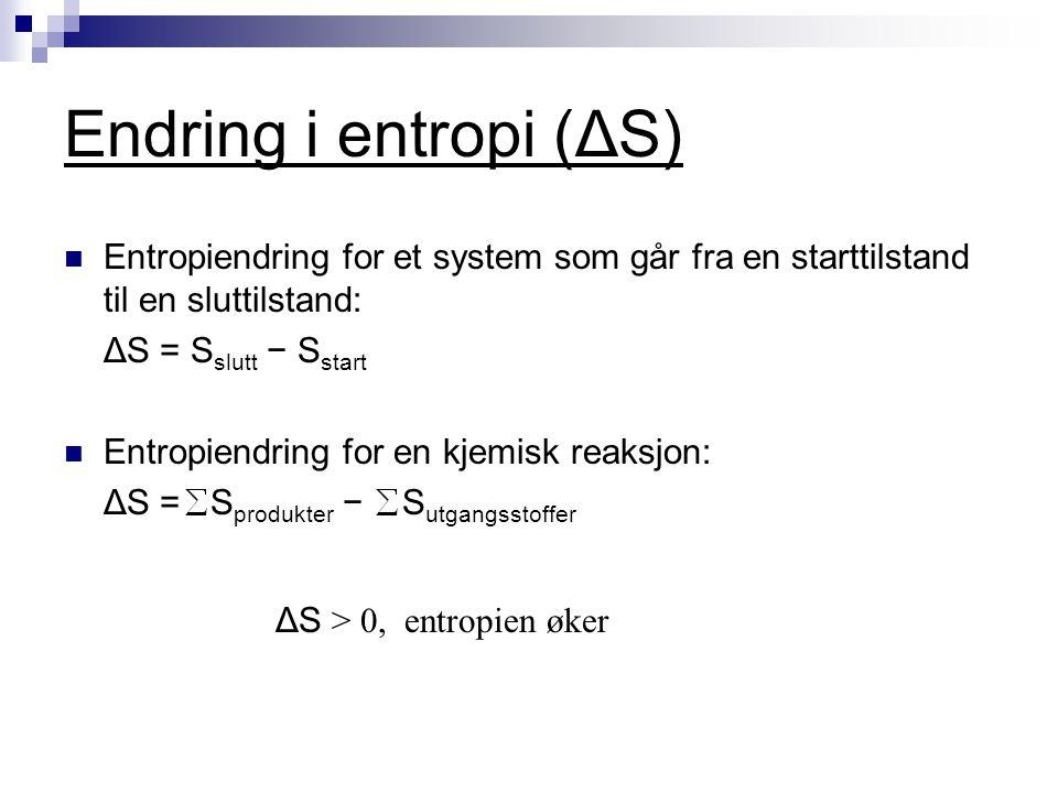 Endring i entropi (ΔS) Entropiendring for et system som går fra en starttilstand til en sluttilstand: ΔS = S slutt − S start Entropiendring for en kje