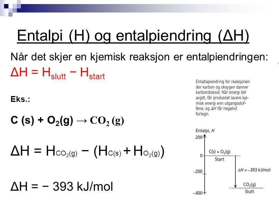 Entalpi (H) og entalpiendring (ΔH) Når det skjer en kjemisk reaksjon er entalpiendringen: ΔH = H slutt − H start Eks.: C (s) + O 2 (g) → CO 2 (g) ΔH =
