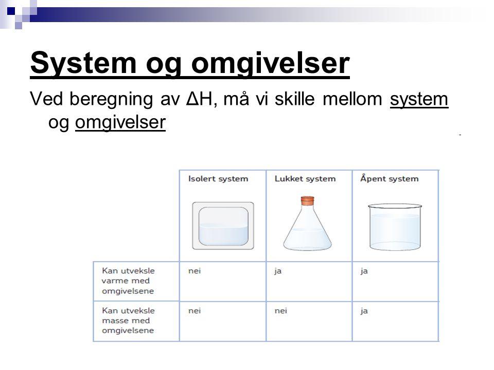System og omgivelser Ved beregning av ΔH, må vi skille mellom system og omgivelser