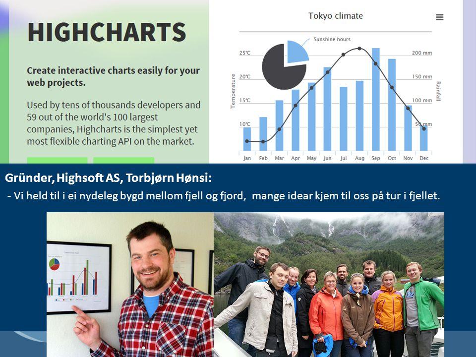 Gründer, Highsoft AS, Torbjørn Hønsi: - Vi held til i ei nydeleg bygd mellom fjell og fjord, mange idear kjem til oss på tur i fjellet.