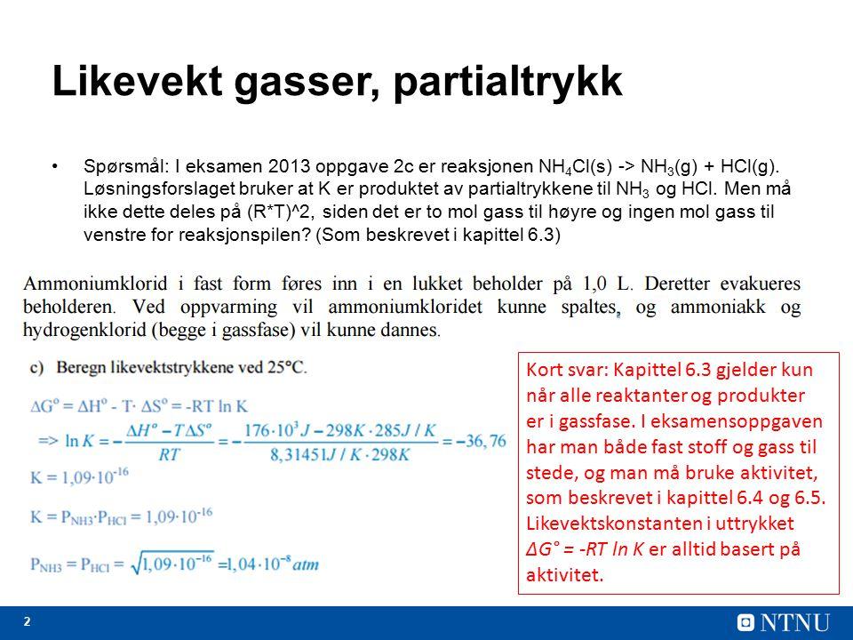 3 Gibbs fri energi ved likevekt Spørsmål: Er det når ΔG°<0 eller når ΔG<0 en reaksjon er spontan.