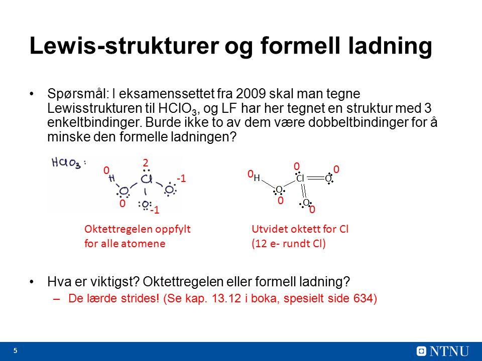 6 Lewis-strukturer og formell ladning Hva med SO 3 og XeO 3 ? –Samme problemstilling!