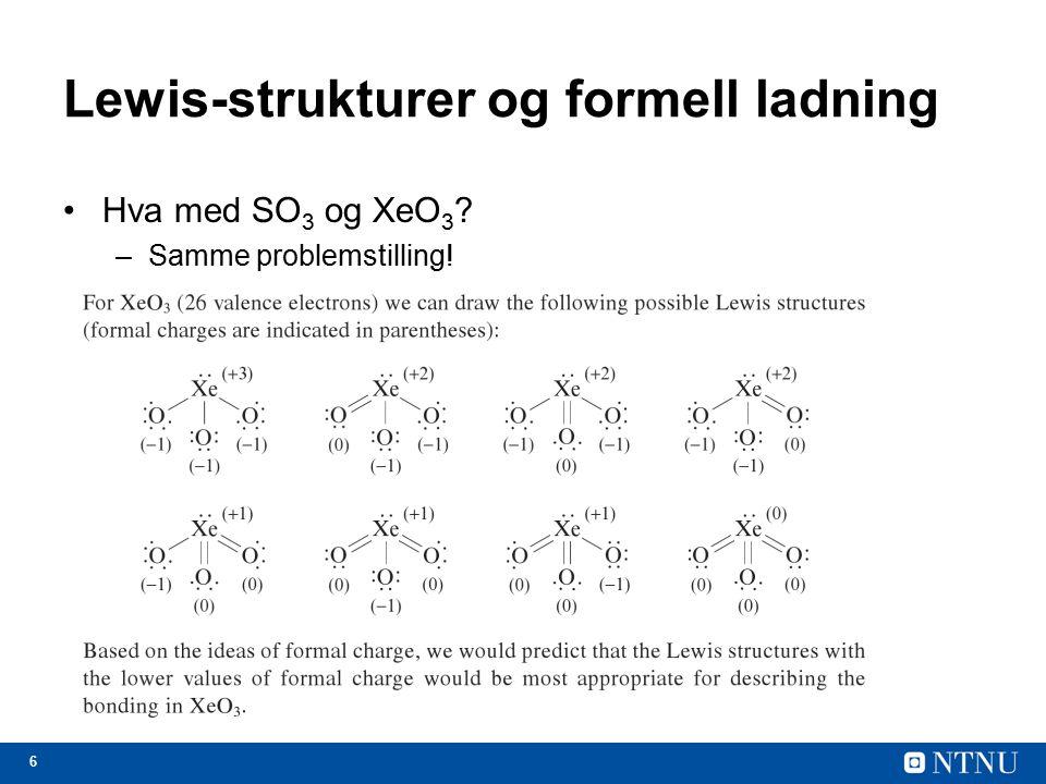 7 Lewis-strukturer og formell ladning Atomer i periode 1 og 2: –Aldri utvidet oktett.