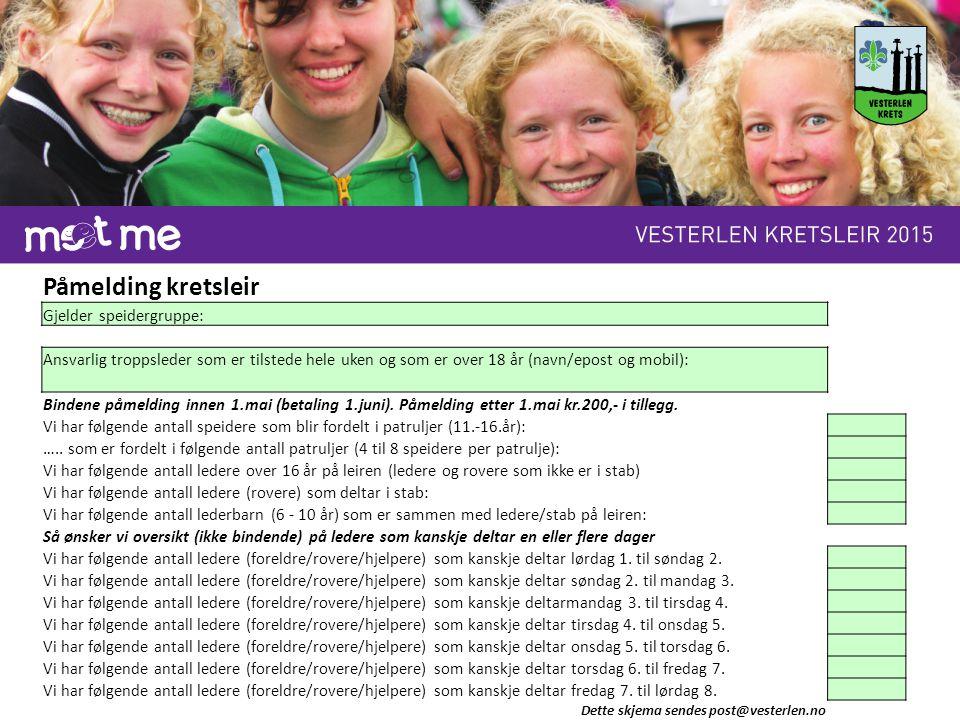 Påmelding kretsleir Gjelder speidergruppe: Ansvarlig troppsleder som er tilstede hele uken og som er over 18 år (navn/epost og mobil): Bindene påmelding innen 1.mai (betaling 1.juni).