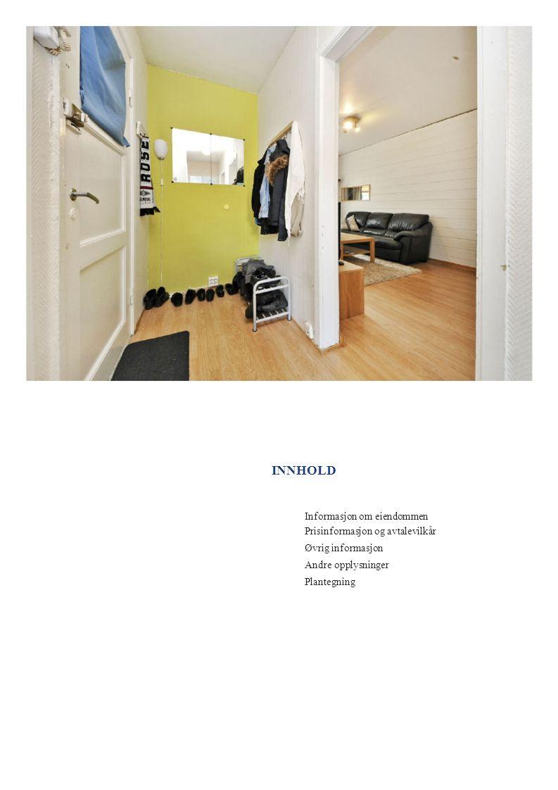 INNHOLD Informasjon om eiendommen Prisinformasjon og avtalevilkår Øvrig informasjon Andre opplysninger Plantegning