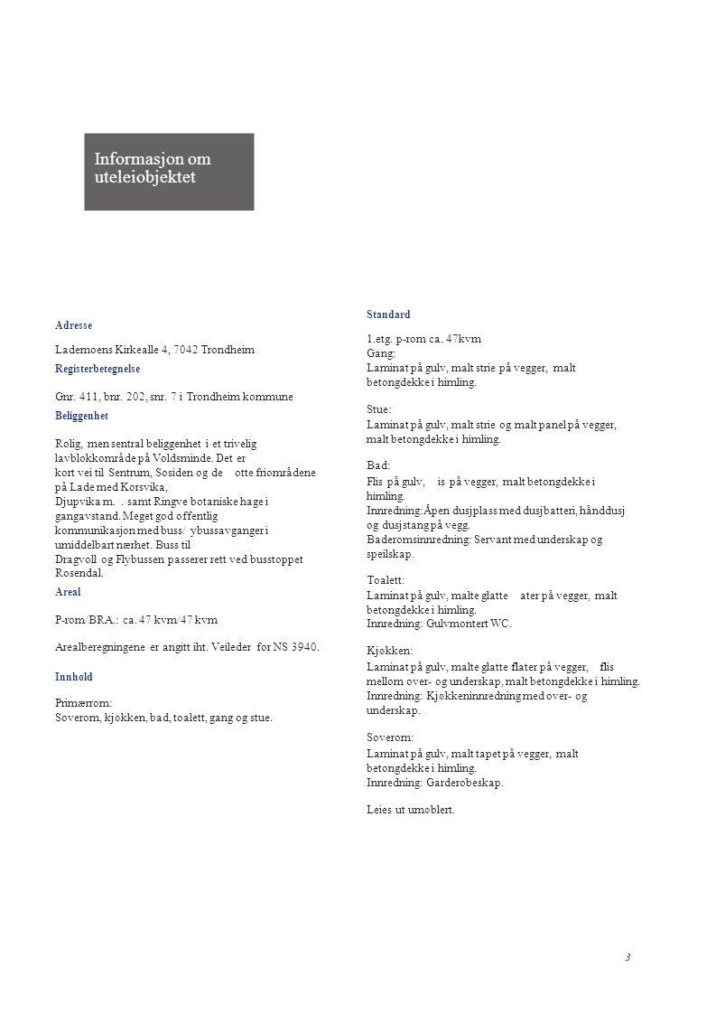 Informasjon om uteleiobjektet 3 Adresse Lademoens Kirkealle 4, 7042 Trondheim Registerbetegnelse Gnr. 411, bnr. 202, snr. 7 i Trondheim kommune Beligg
