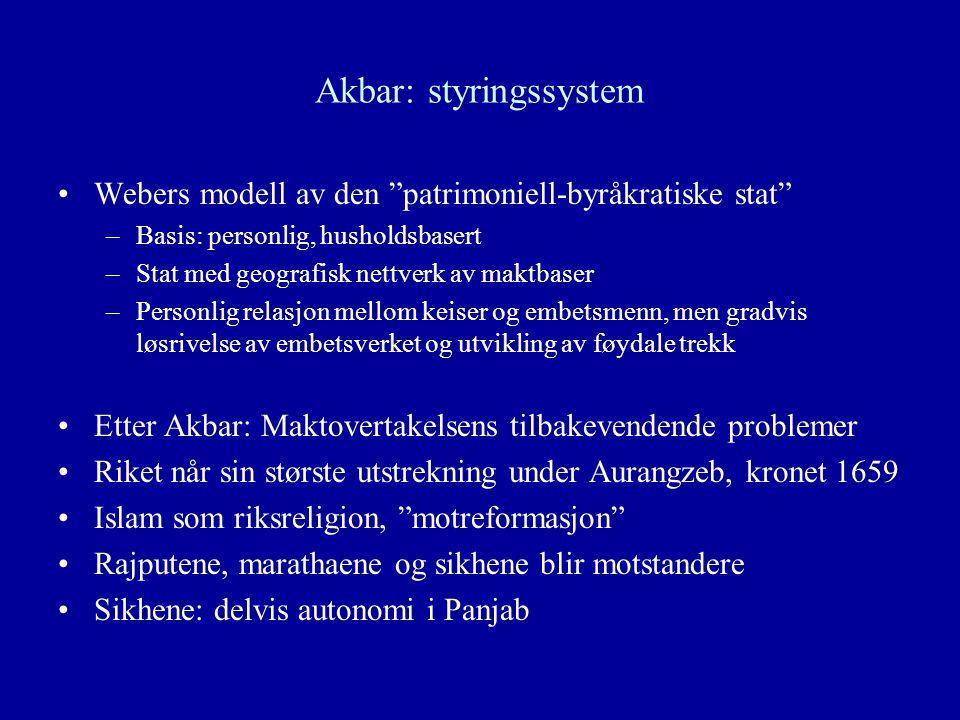 """Akbar: styringssystem Webers modell av den """"patrimoniell-byråkratiske stat"""" –Basis: personlig, husholdsbasert –Stat med geografisk nettverk av maktbas"""