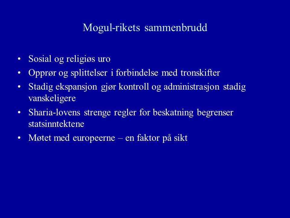 Mogul-rikets sammenbrudd Sosial og religiøs uro Opprør og splittelser i forbindelse med tronskifter Stadig ekspansjon gjør kontroll og administrasjon