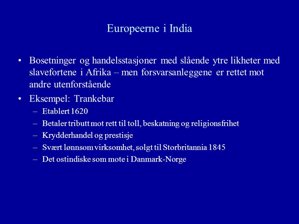 Europeerne i India Bosetninger og handelsstasjoner med slående ytre likheter med slavefortene i Afrika – men forsvarsanleggene er rettet mot andre ute