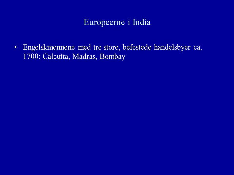 Europeerne i India Engelskmennene med tre store, befestede handelsbyer ca. 1700: Calcutta, Madras, Bombay