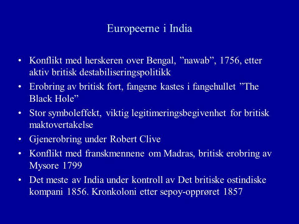 """Europeerne i India Konflikt med herskeren over Bengal, """"nawab"""", 1756, etter aktiv britisk destabiliseringspolitikk Erobring av britisk fort, fangene k"""
