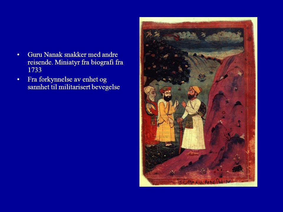 Guru Nanak snakker med andre reisende. Miniatyr fra biografi fra 1733 Fra forkynnelse av enhet og sannhet til militarisert bevegelse