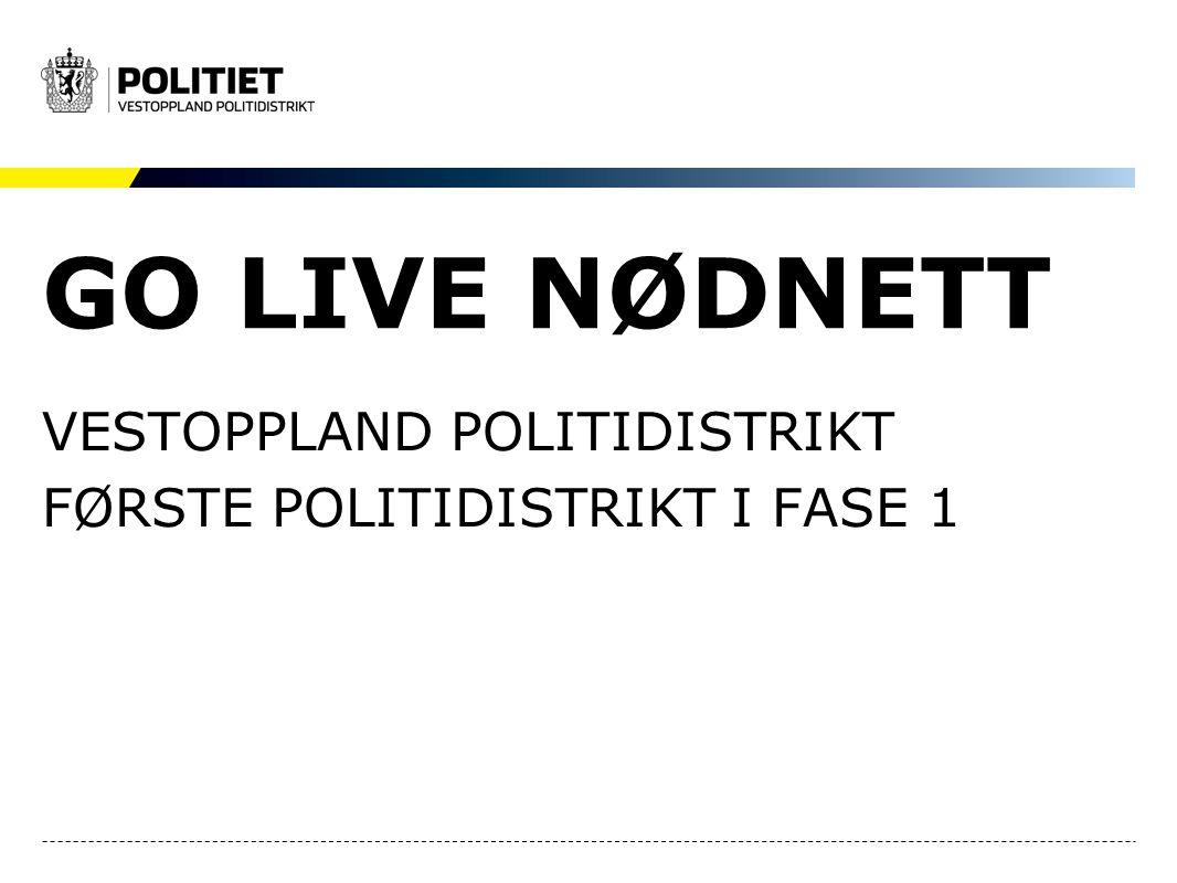 GO LIVE NØDNETT VESTOPPLAND POLITIDISTRIKT FØRSTE POLITIDISTRIKT I FASE 1