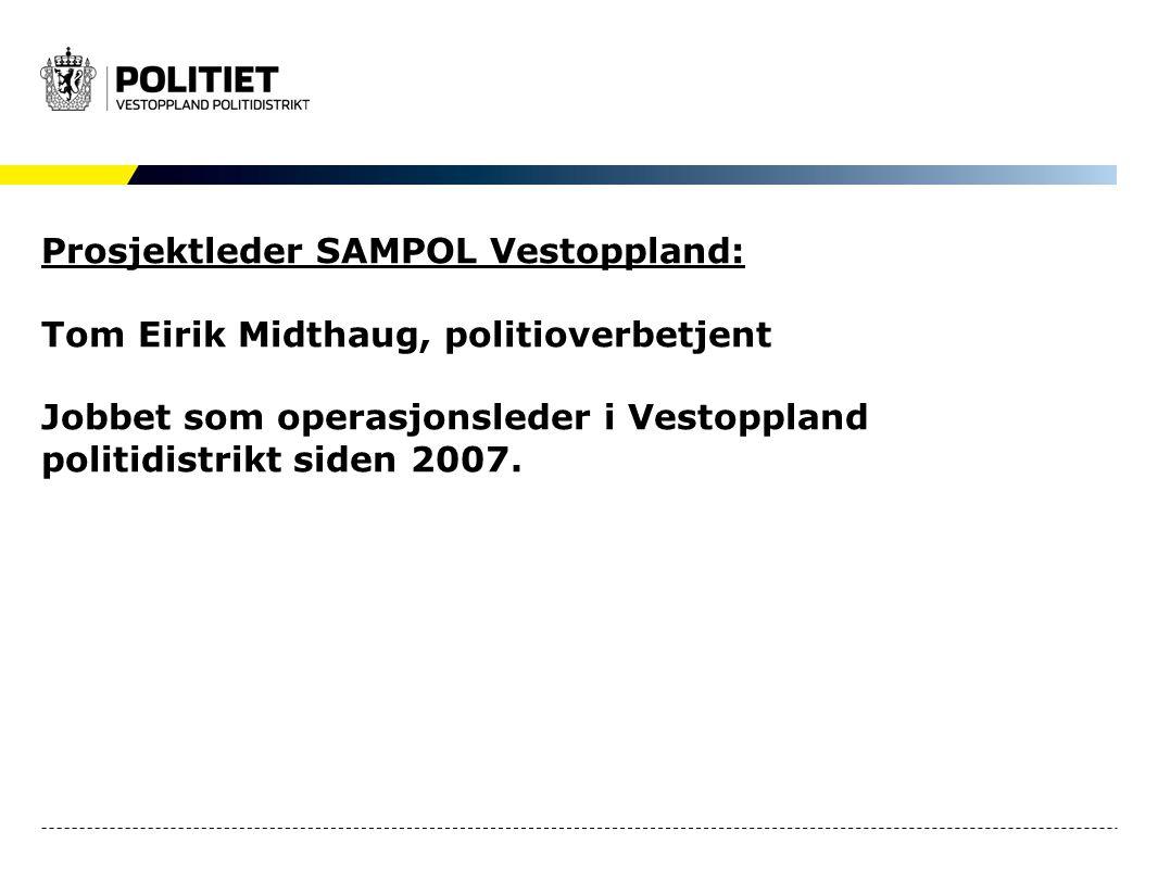 Prosjektleder SAMPOL Vestoppland: Tom Eirik Midthaug, politioverbetjent Jobbet som operasjonsleder i Vestoppland politidistrikt siden 2007.