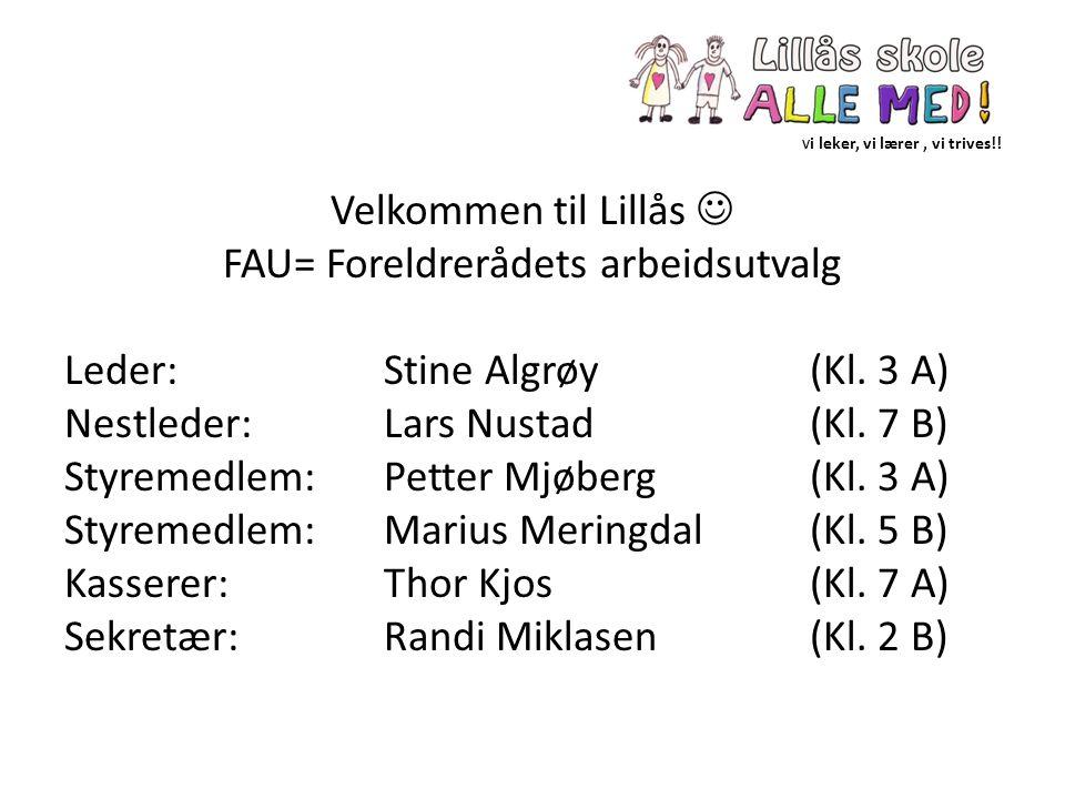 V i leker, vi lærer, vi trives!! Velkommen til Lillås FAU= Foreldrerådets arbeidsutvalg Leder:Stine Algrøy(Kl. 3 A) Nestleder:Lars Nustad (Kl. 7 B) St