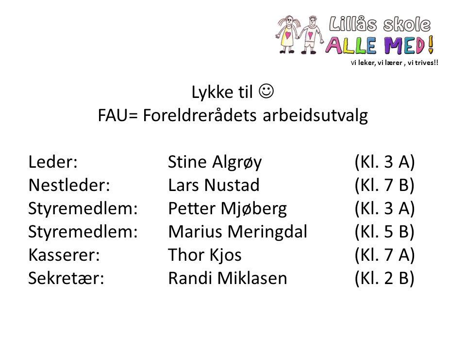V i leker, vi lærer, vi trives!! Lykke til FAU= Foreldrerådets arbeidsutvalg Leder:Stine Algrøy(Kl. 3 A) Nestleder:Lars Nustad (Kl. 7 B) Styremedlem:P