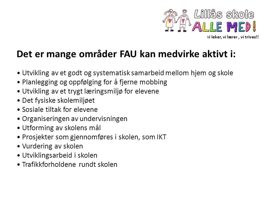 V i leker, vi lærer, vi trives!! Det er mange områder FAU kan medvirke aktivt i: Utvikling av et godt og systematisk samarbeid mellom hjem og skole Pl