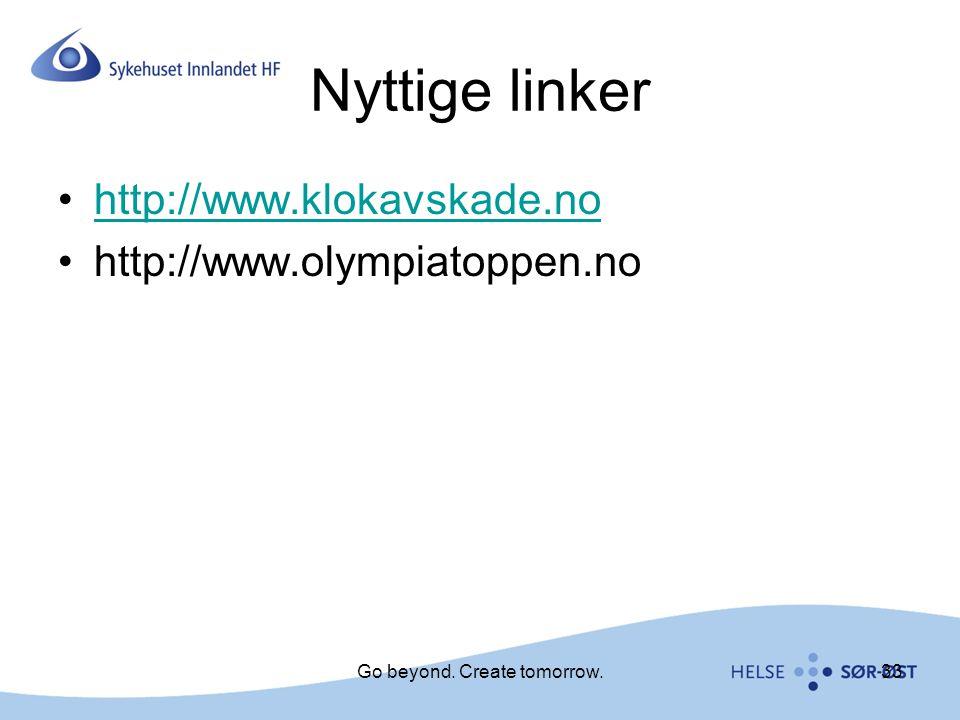 Nyttige linker http://www.klokavskade.no http://www.olympiatoppen.no 33Go beyond. Create tomorrow.