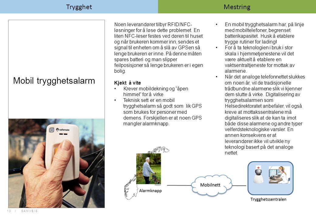 Mobil trygghetsalarm Noen leverandører tilbyr RFID/NFC- løsninger for å løse dette problemet. En liten NFC-leser festes ved døren til huset og når bru