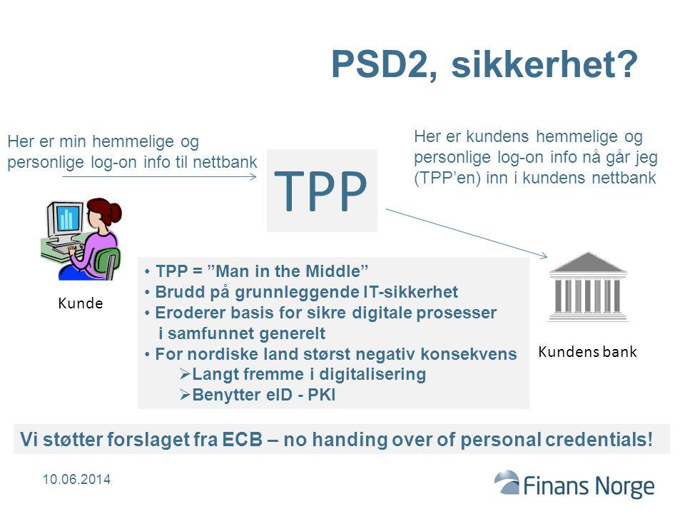 PSD2, sikkerhet? 6 TPP Her er min hemmelige og personlige log-on info til nettbank Kunde Kundens bank Her er kundens hemmelige og personlige log-on in